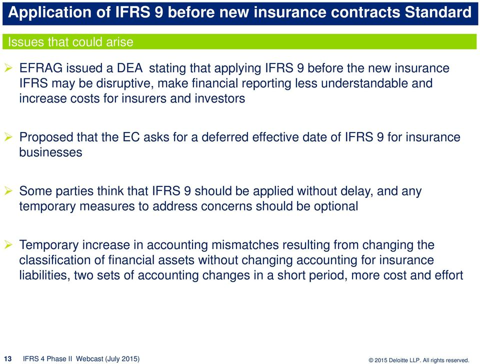 think that IFRS 9 should be applied without delay, and any temporary measures to address concerns should be optional Temporary increase in accounting mismatches resulting from changing the