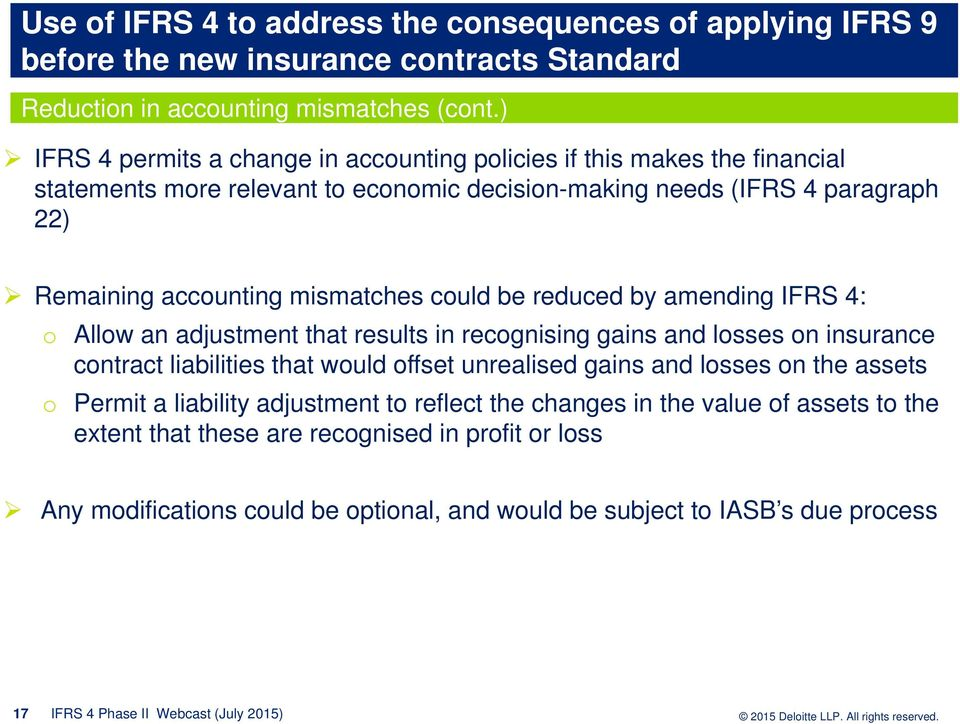 be reduced by amending IFRS 4: o Allow an adjustment that results in recognising gains and losses on insurance contract liabilities that would offset unrealised gains and losses on the assets o