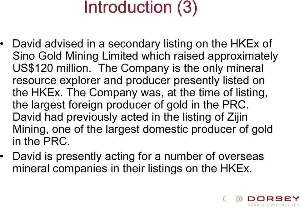 The Company was, at the time of listing, the largest foreign producer of gold in the PRC.