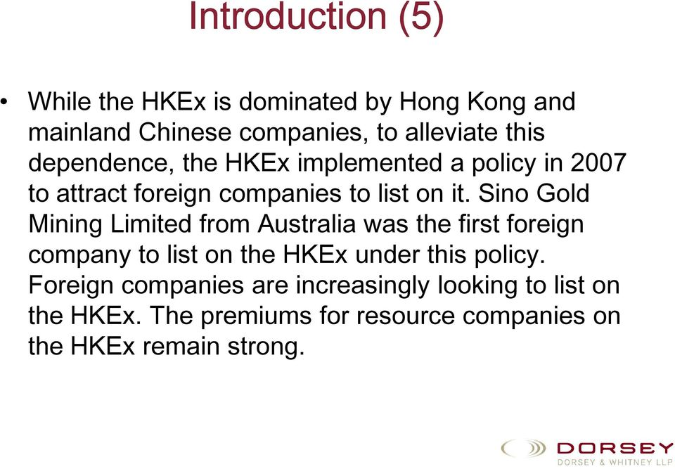 Sino Gold Mining Limited from Australia was the first foreign company to list on the HKEx under this policy.