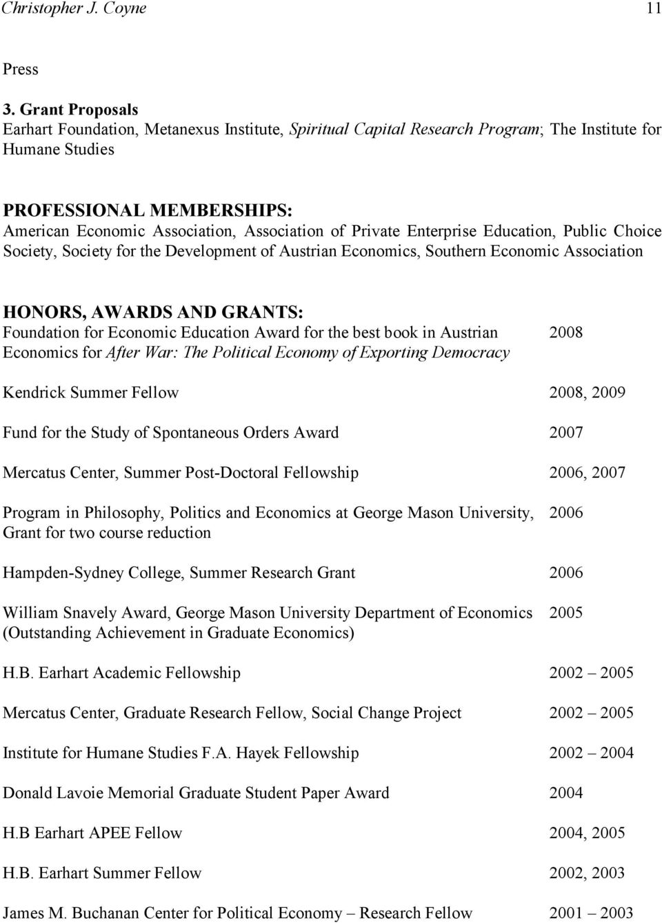 Private Enterprise Education, Public Choice Society, Society for the Development of Austrian Economics, Southern Economic Association HONORS, AWARDS AND GRANTS: Foundation for Economic Education