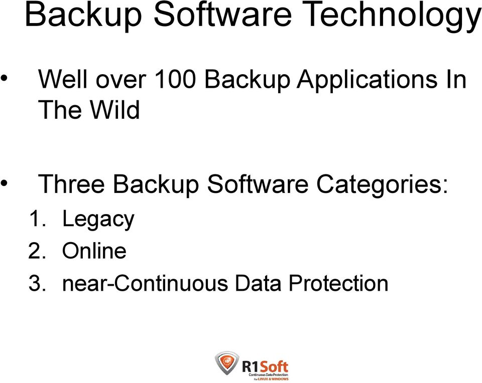 Backup Software Categories: 1. Legacy 2.