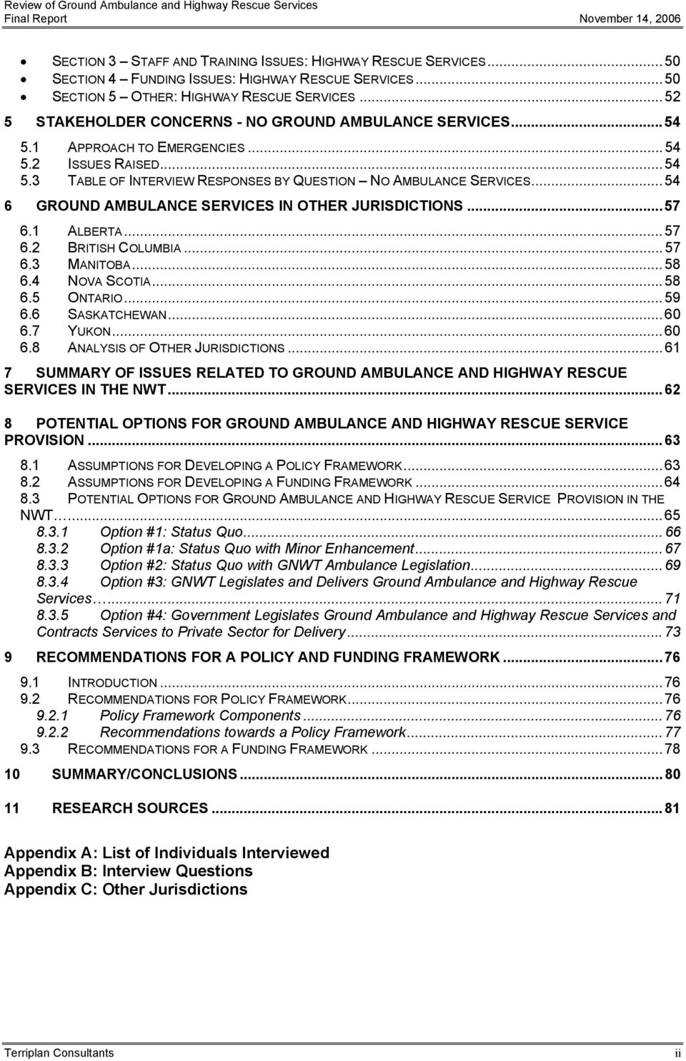 ..54 6 GROUND AMBULANCE SERVICES IN OTHER JURISDICTIONS...57 6.1 ALBERTA...57 6.2 BRITISH COLUMBIA...57 6.3 MANITOBA...58 6.4 NOVA SCOTIA...58 6.5 ONTARIO...59 6.6 SASKATCHEWAN...60 6.