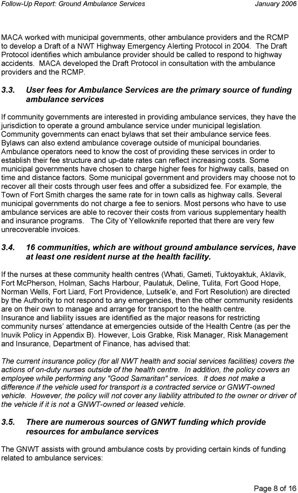 MACA developed the Draft Protocol in consultation with the ambulance providers and the RCMP. 3.