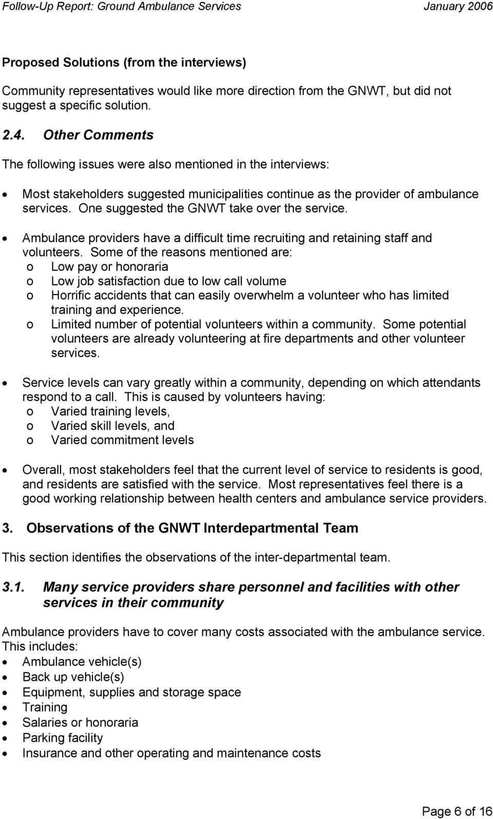 One suggested the GNWT take over the service. Ambulance providers have a difficult time recruiting and retaining staff and volunteers.