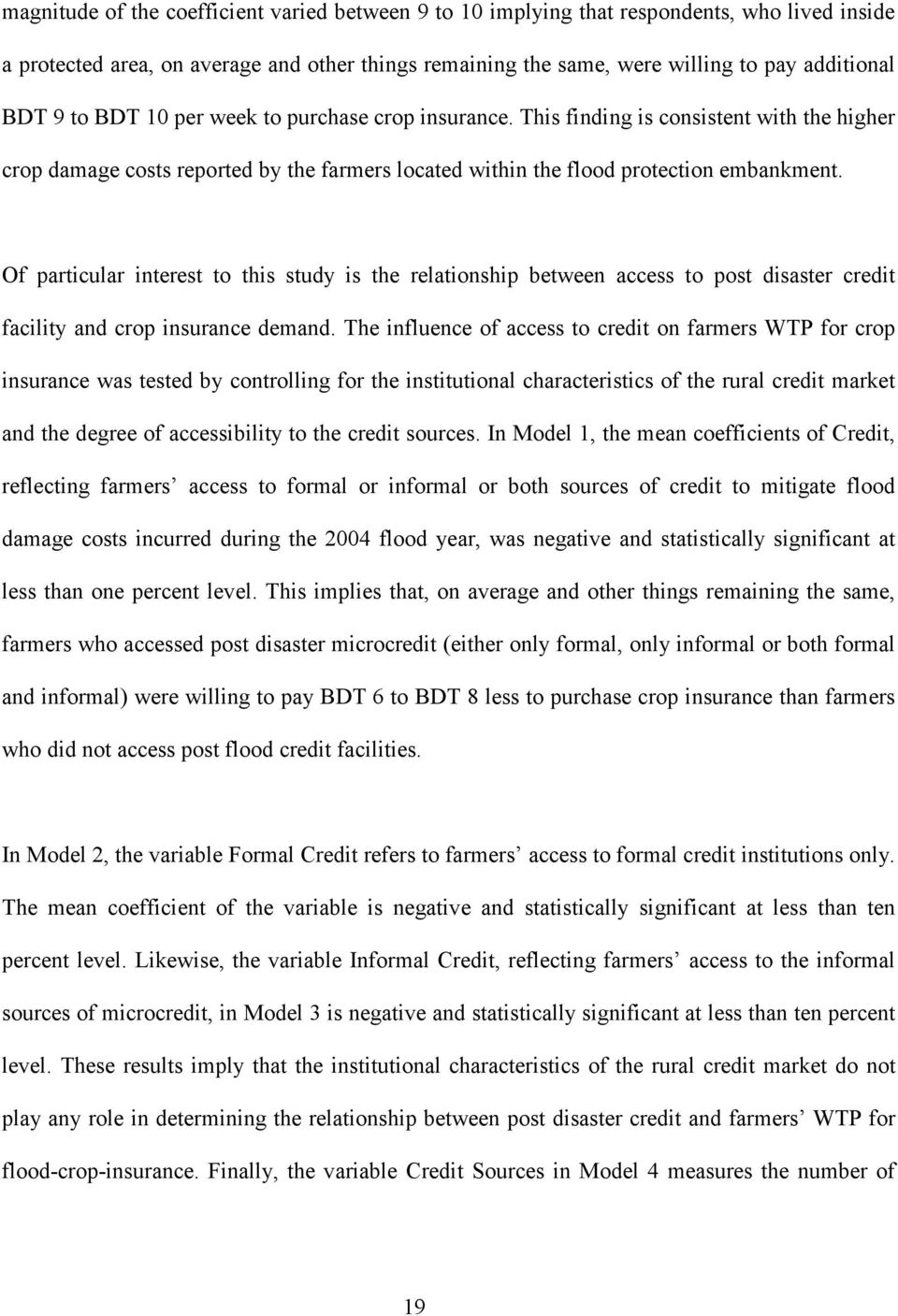 Of particular interest to this study is the relationship between access to post disaster credit facility and crop insurance demand.
