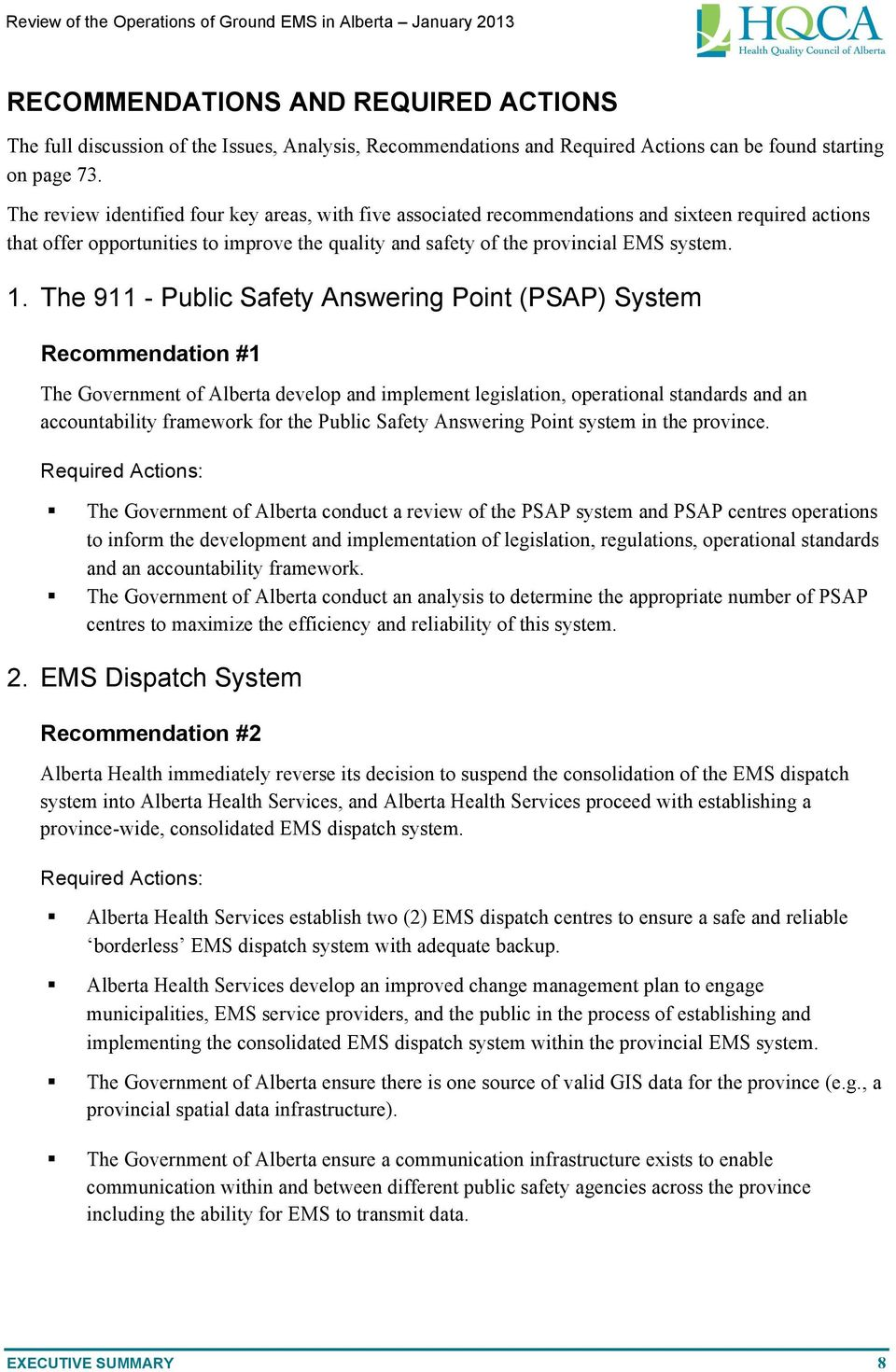 The 911 - Public Safety Answering Point (PSAP) System Recommendation #1 The Government of Alberta develop and implement legislation, operational standards and an accountability framework for the