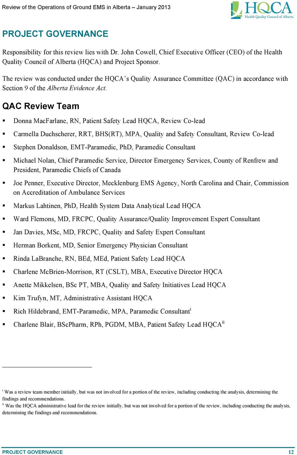 QAC Review Team Donna MacFarlane, RN, Patient Safety Lead HQCA, Review Co-lead Carmella Duchscherer, RRT, BHS(RT), MPA, Quality and Safety Consultant, Review Co-lead Stephen Donaldson, EMT-Paramedic,
