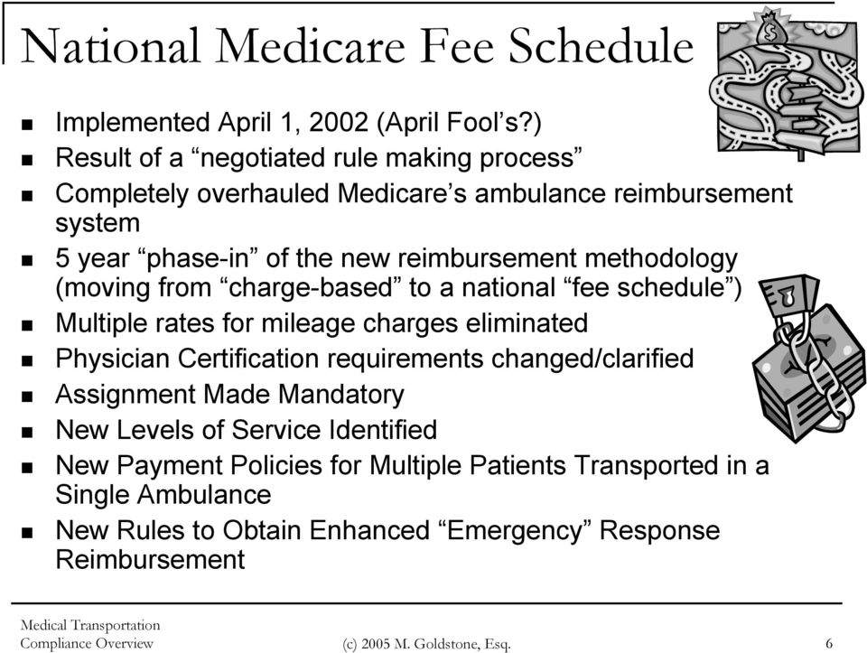 methodology (moving from charge-based to a national fee schedule ) Multiple rates for mileage charges eliminated Physician Certification requirements