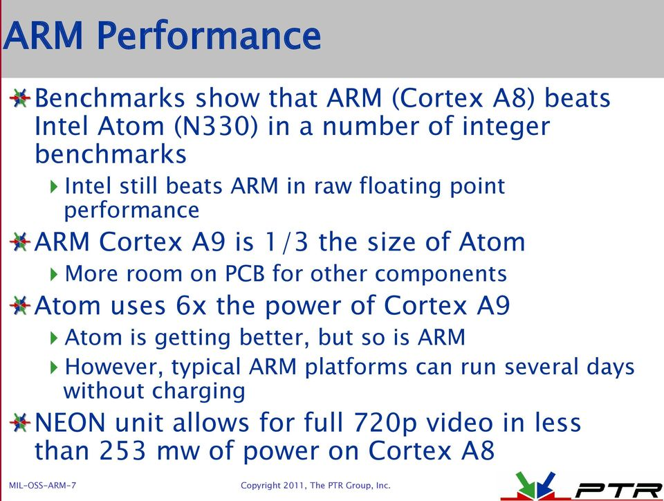 components Atom uses 6x the power of Cortex A9 Atom is getting better, but so is ARM However, typical ARM platforms can
