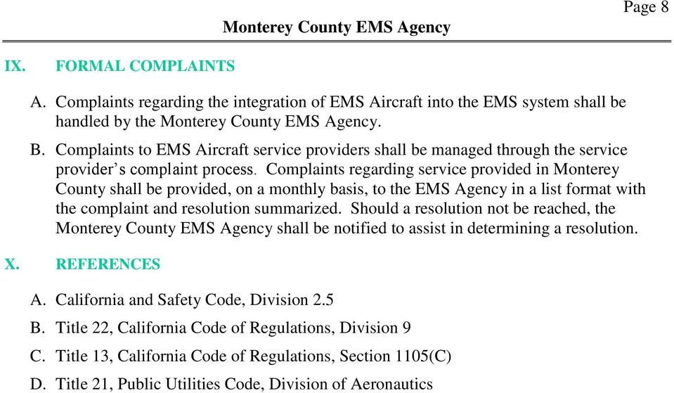 Complaints regarding service provided in Monterey County shall be provided, on a monthly basis, to the EMS Agency in a list format with the complaint and resolution summarized.