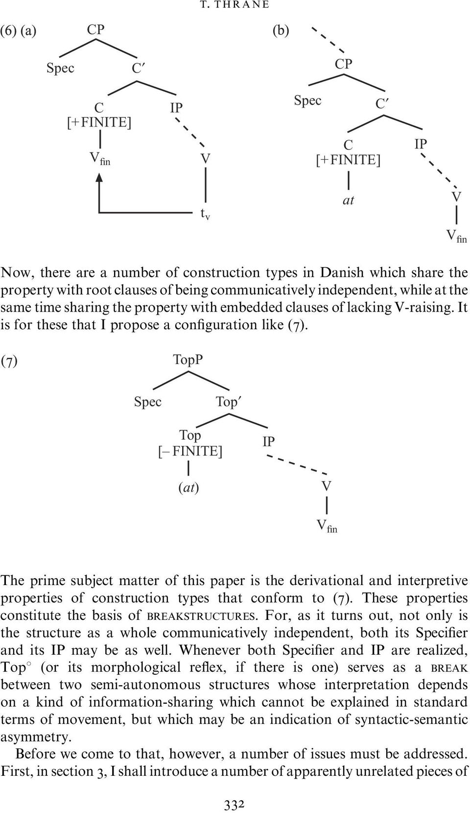 TopP Spec Top Top [ FINITE] IP (at) V V fin The prime subject matter of this paper is the derivational and interpretive properties of construction types that conform to (7).