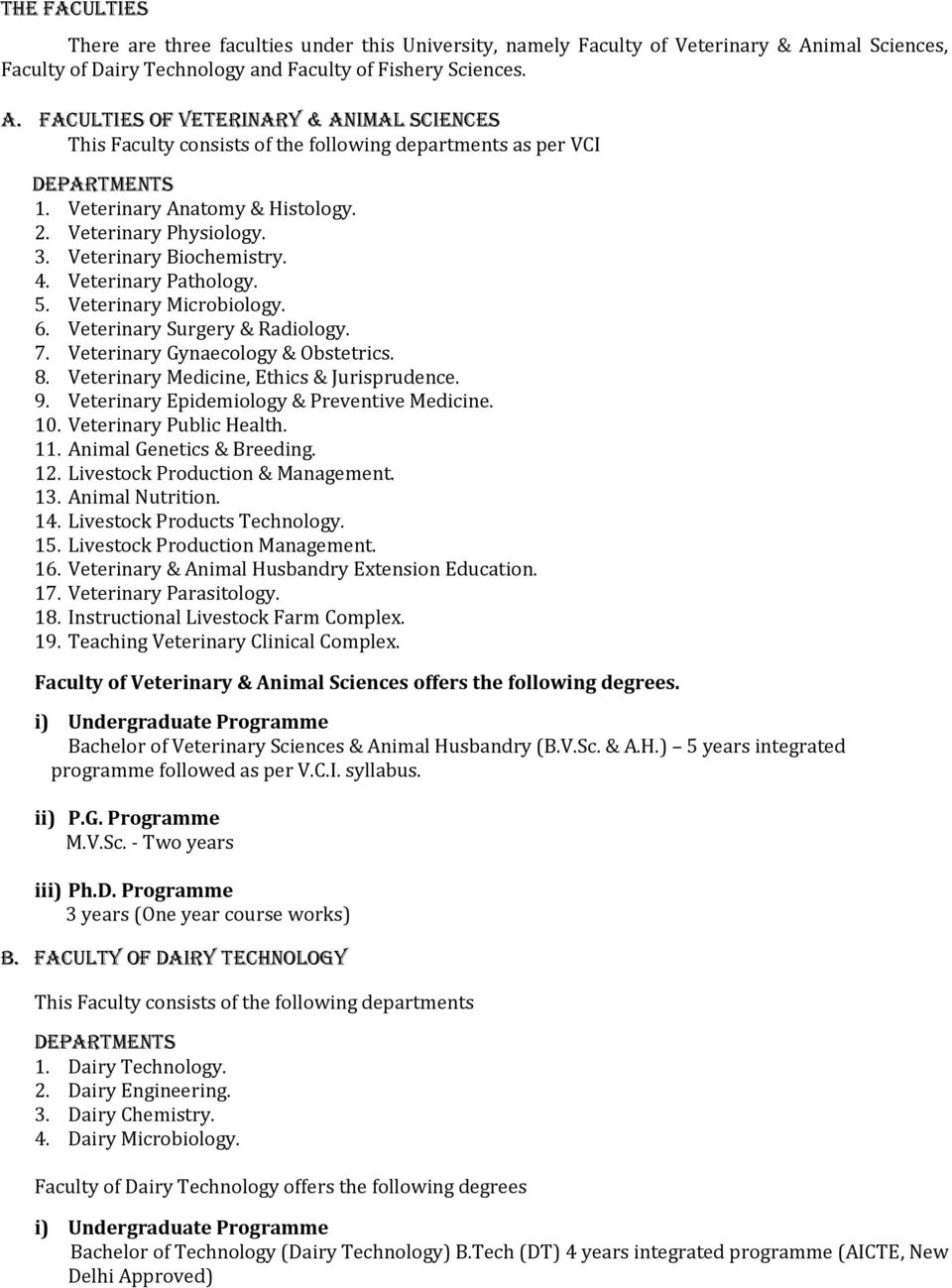 Veterinary Anatomy & Histology. 2. Veterinary Physiology. 3. Veterinary Biochemistry. 4. Veterinary Pathology. 5. Veterinary Microbiology. 6. Veterinary Surgery & Radiology. 7.
