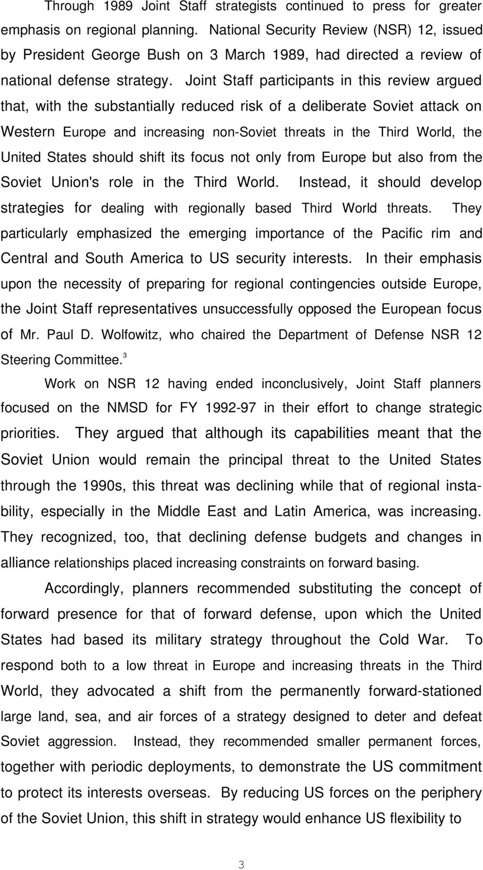Joint Staff participants in this review argued that, with the substantially reduced risk of a deliberate Soviet attack on Western Europe and increasing non-soviet threats in the Third World, the