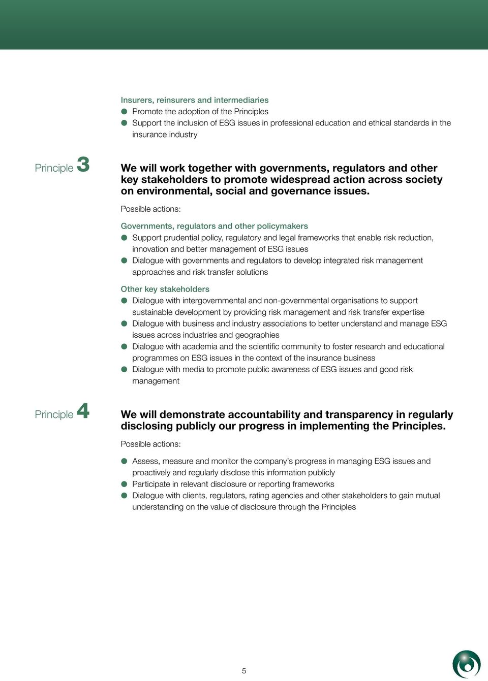 Possible actions: Governments, regulators and other policymakers l Support prudential policy, regulatory and legal frameworks that enable risk reduction, innovation and better management of ESG