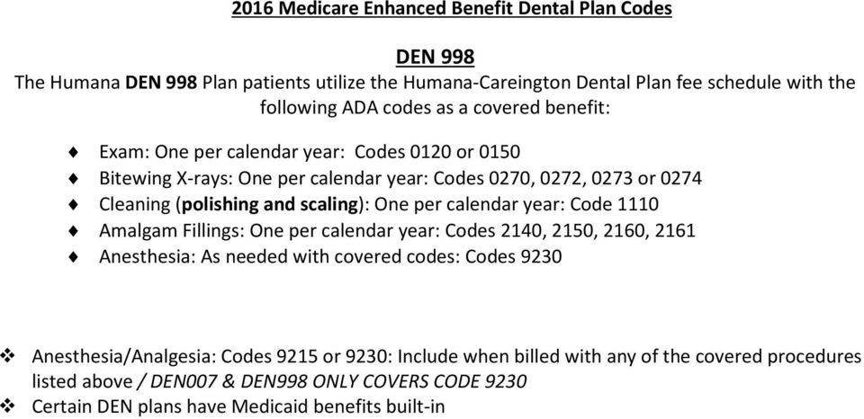 calendar year: Code 1110 Amalgam Fillings: One per calendar year: Codes 2140, 2150, 2160, 2161