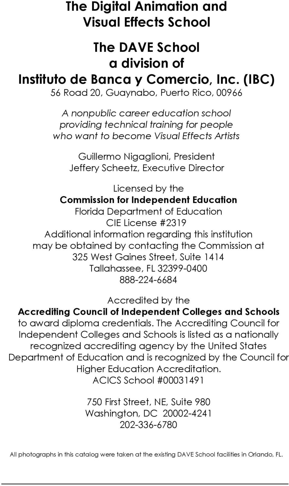 Jeffery Scheetz, Executive Director Licensed by the Commission for Independent Education Florida Department of Education CIE License #2319 Additional information regarding this institution may be