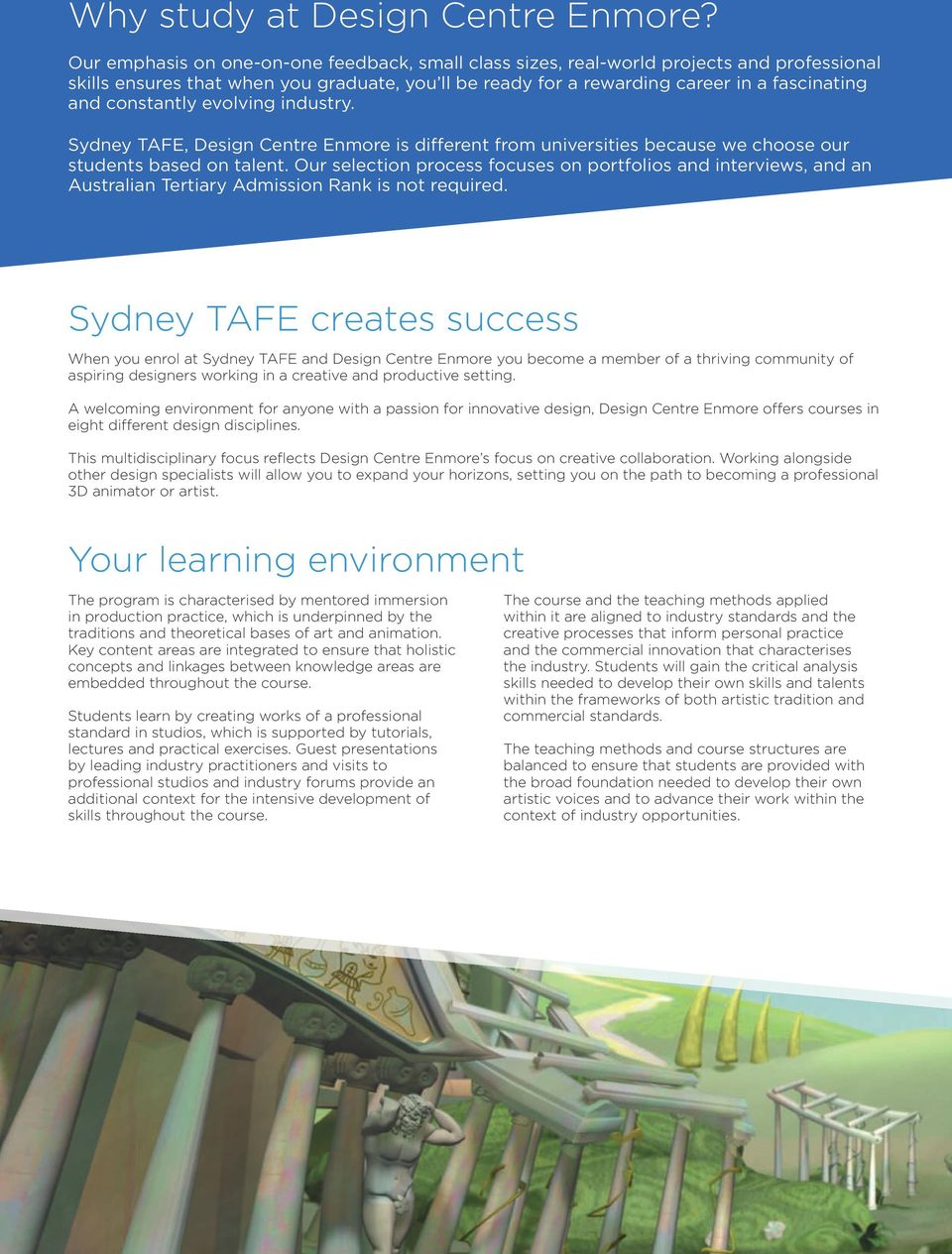 constantly evolving industry. Sydney TAFE, Design Centre Enmore is different from universities because we choose our students based on talent.