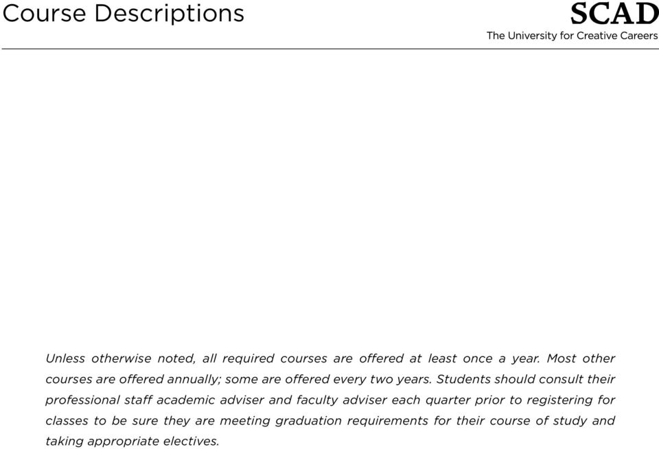 Students should consult their professional staff academic adviser and faculty adviser each quarter prior