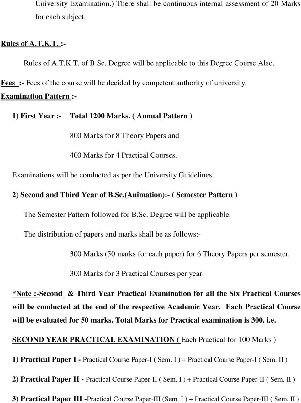 ( Annual Pattern ) 800 Marks for 8 Theory Papers and 400 Marks for 4 Practical Courses. Examinations will be conducted as per the University Guidelines. 2) Second and Third Year of B.Sc.