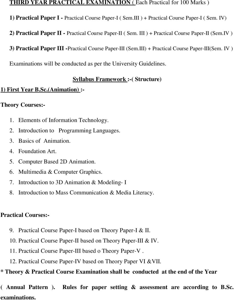 IV ) Examinations will be conducted as per the University Guidelines. Syllabus Framework :-( Structure) 1) First Year B.Sc.(Animation) :- Theory Courses:- 1. Elements of Information Technology. 2.