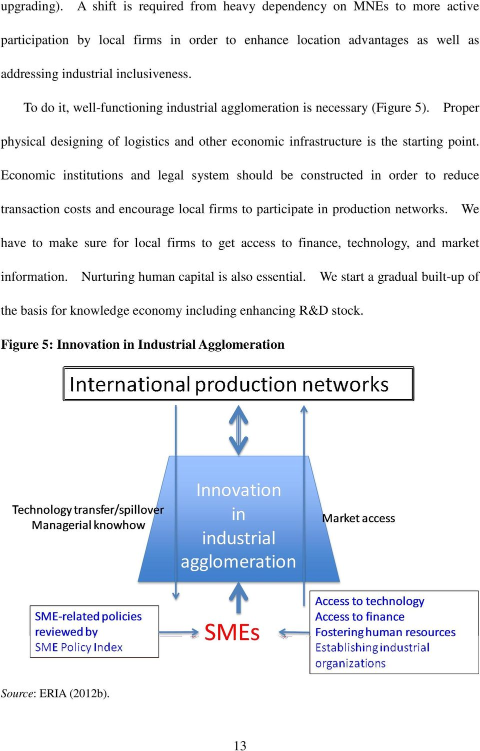Economic institutions and legal system should be constructed in order to reduce transaction costs and encourage local firms to participate in production networks.