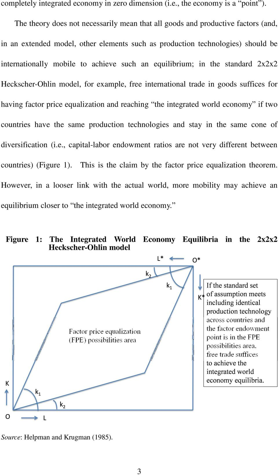 an equilibrium; in the standard 2x2x2 Heckscher-Ohlin model, for example, free international trade in goods suffices for having factor price equalization and reaching the integrated world economy if