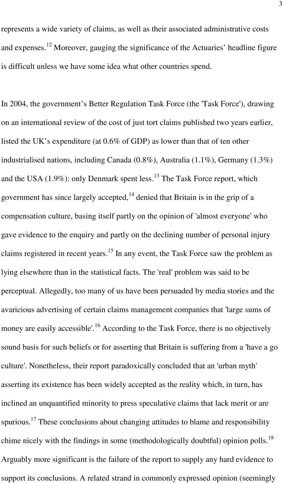 In 2004, the government s Better Regulation Task Force (the 'Task Force'), drawing on an international review of the cost of just tort claims published two years earlier, listed the UK s expenditure
