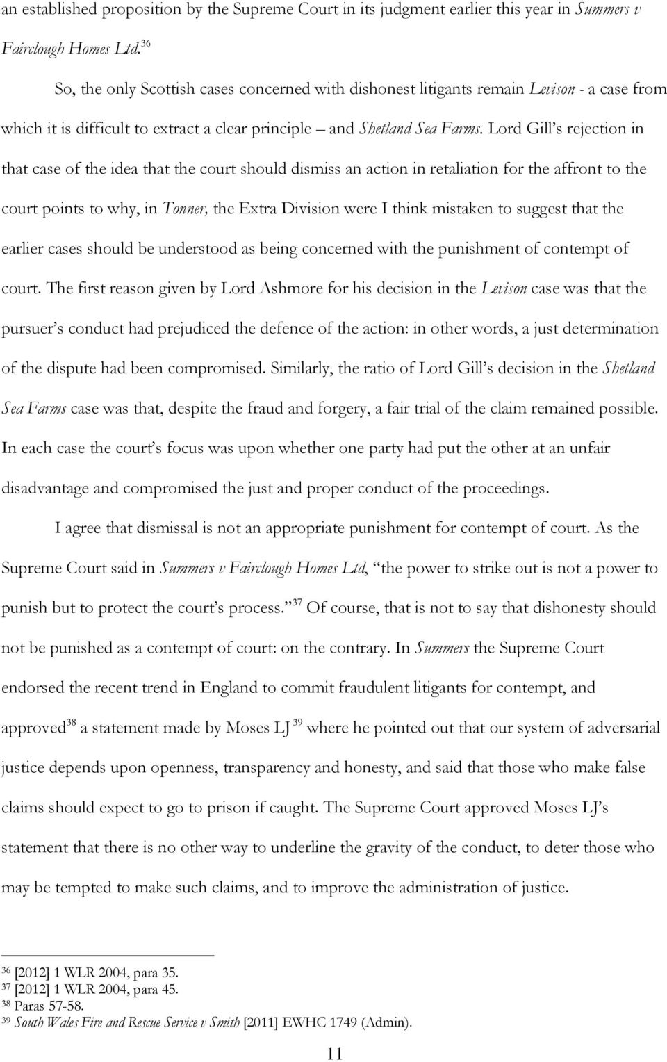 Lord Gill s rejection in that case of the idea that the court should dismiss an action in retaliation for the affront to the court points to why, in Tonner, the Extra Division were I think mistaken