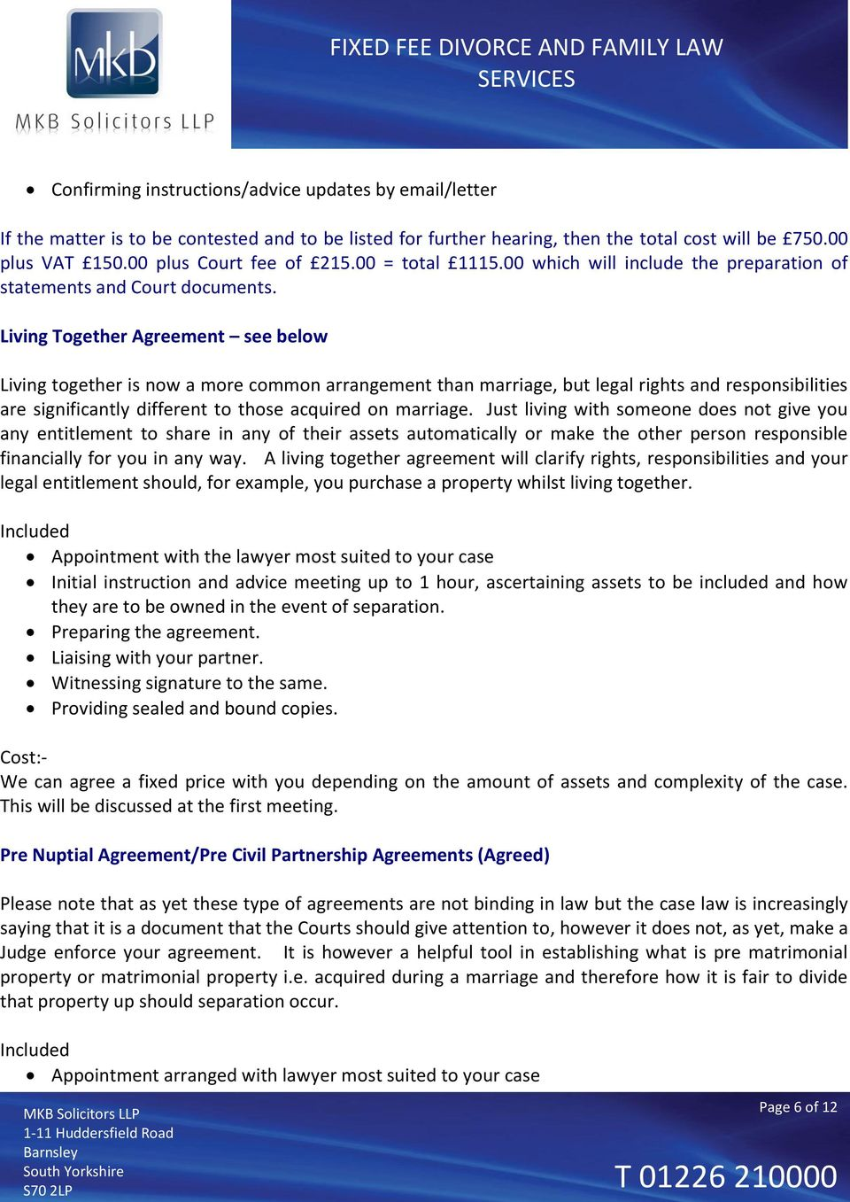 Living Together Agreement see below Living together is now a more common arrangement than marriage, but legal rights and responsibilities are significantly different to those acquired on marriage.