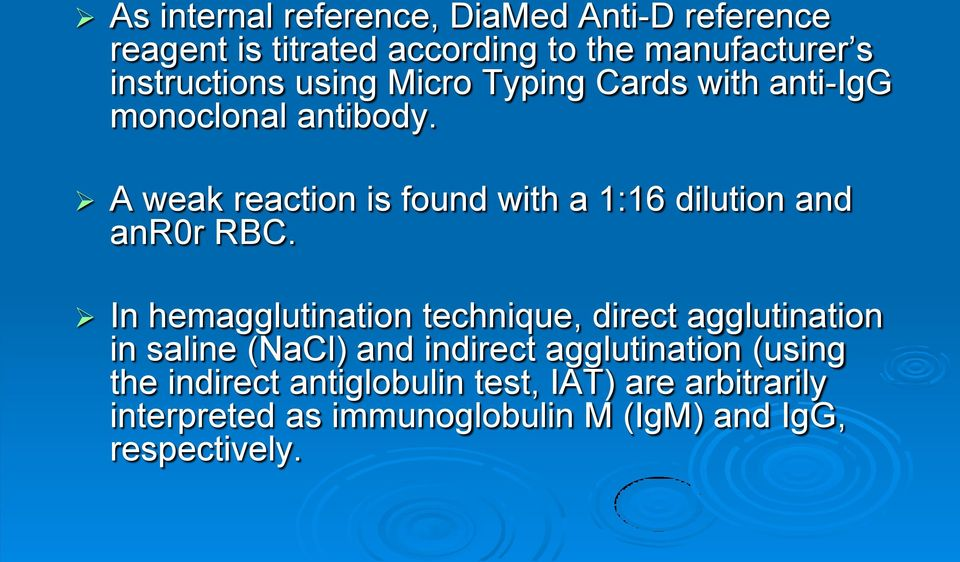 A weak reaction is found with a 1:16 dilution and anr0r RBC.
