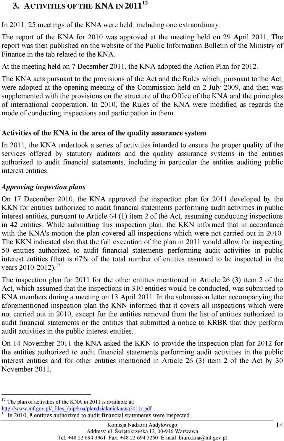 At the meeting held on 7 December 2011, the KNA adopted the Action Plan for 2012.