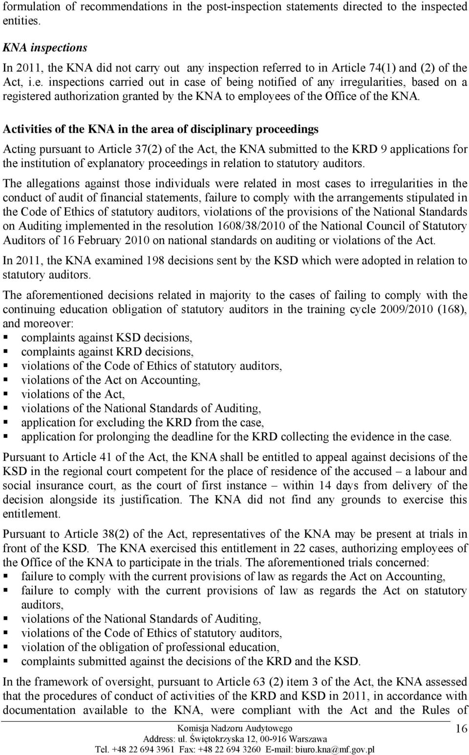 Activities of the KNA in the area of disciplinary proceedings Acting pursuant to Article 37(2) of the Act, the KNA submitted to the KRD 9 applications for the institution of explanatory proceedings