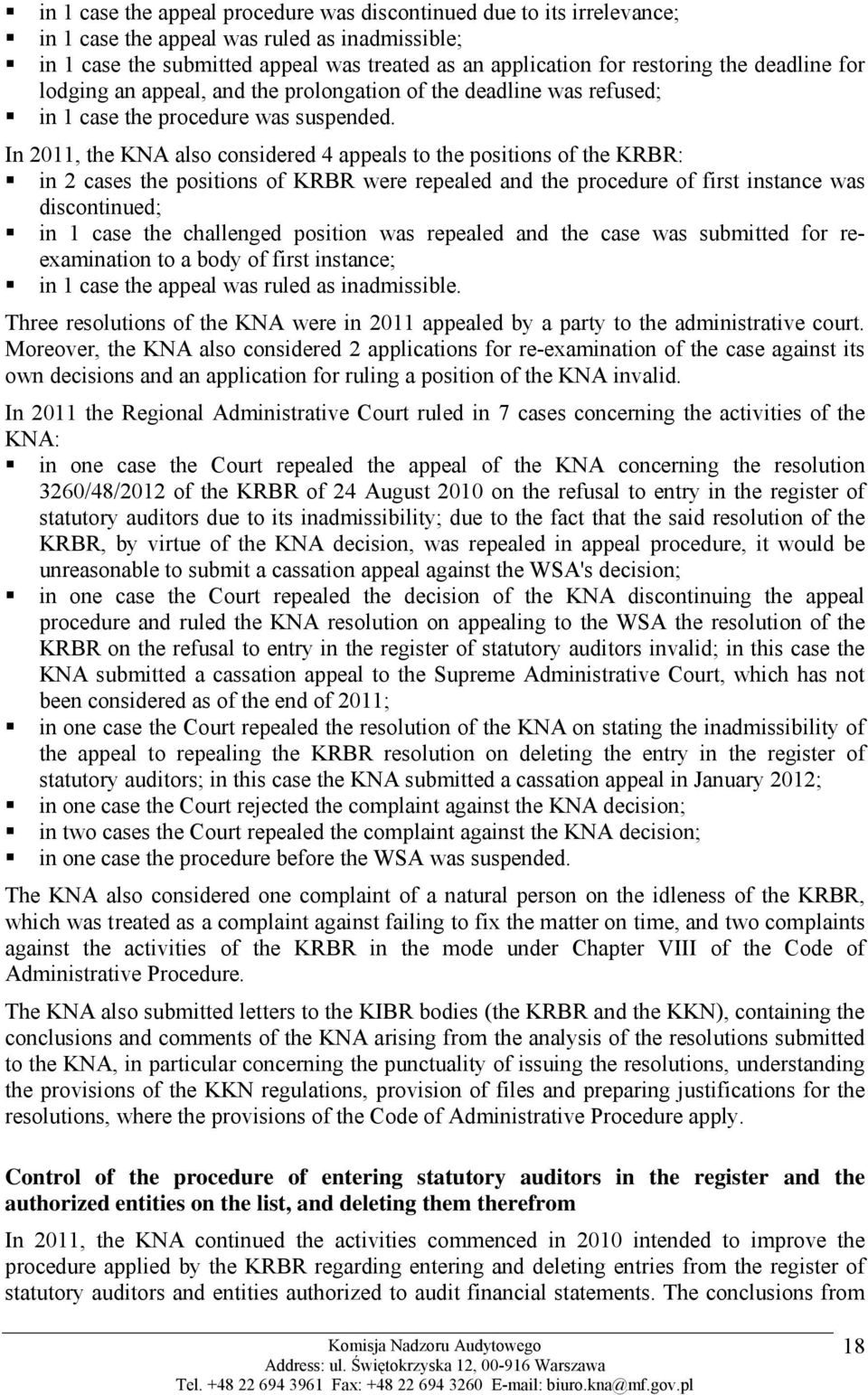 In 2011, the KNA also considered 4 appeals to the positions of the KRBR: in 2 cases the positions of KRBR were repealed and the procedure of first instance was discontinued; in 1 case the challenged