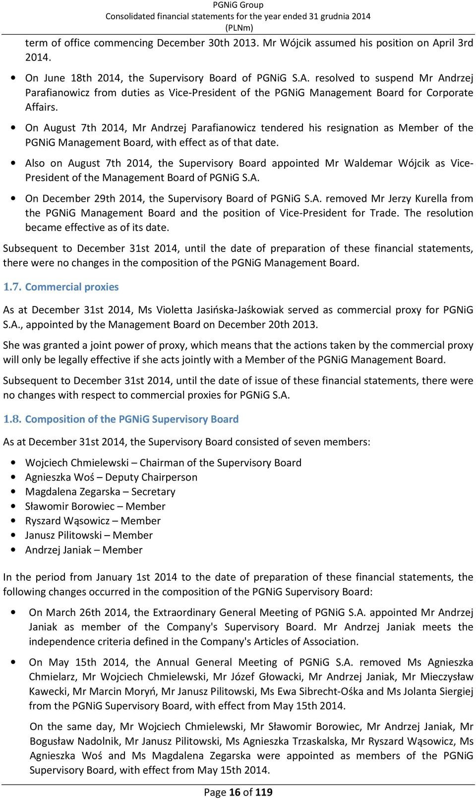 On August 7th 2014, Mr Andrzej Parafianowicz tendered his resignation as Member of the PGNiG Management Board, with effect as of that date.