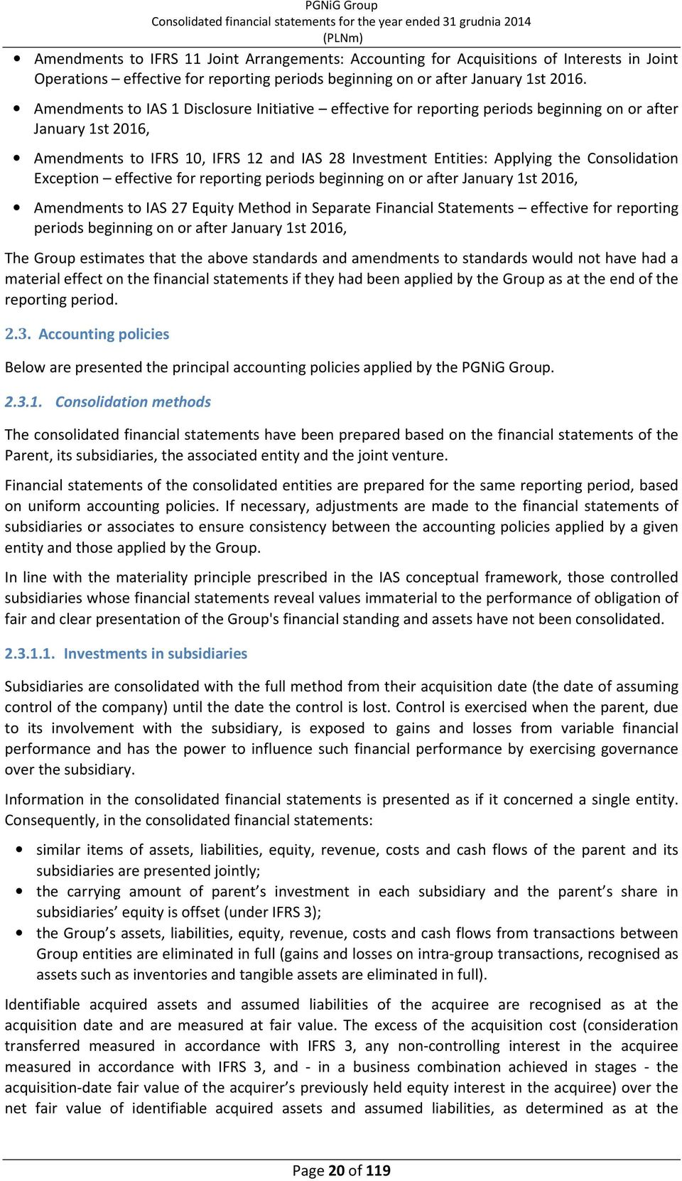 Consolidation Exception effective for reporting periods beginning on or after January 1st 2016, Amendments to IAS 27 Equity Method in Separate Financial Statements effective for reporting periods