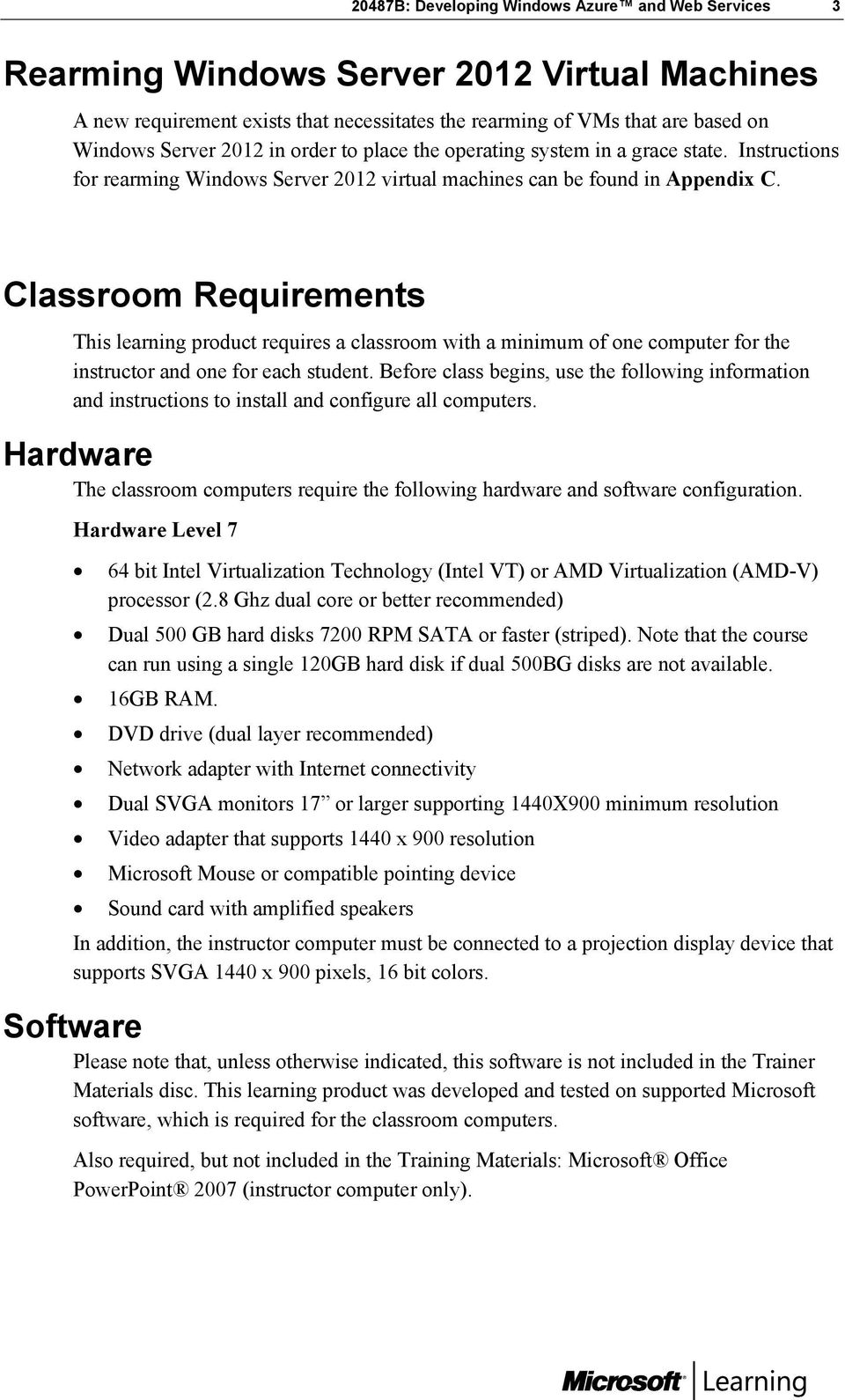Classroom Requirements This learning product requires a classroom with a minimum of one computer for the instructor and one for each student.