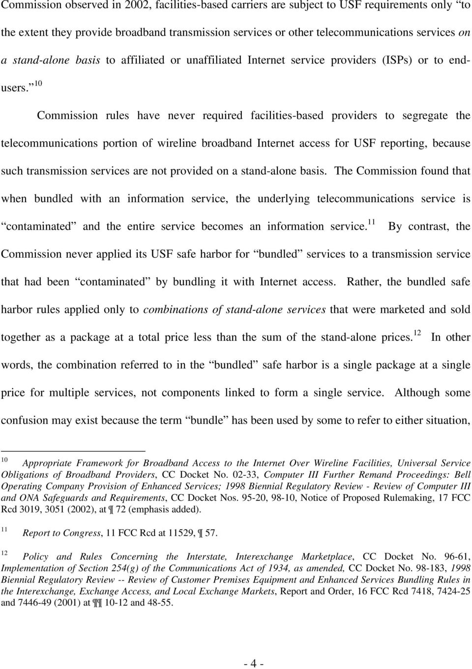 10 Commission rules have never required facilities-based providers to segregate the telecommunications portion of wireline broadband Internet access for USF reporting, because such transmission