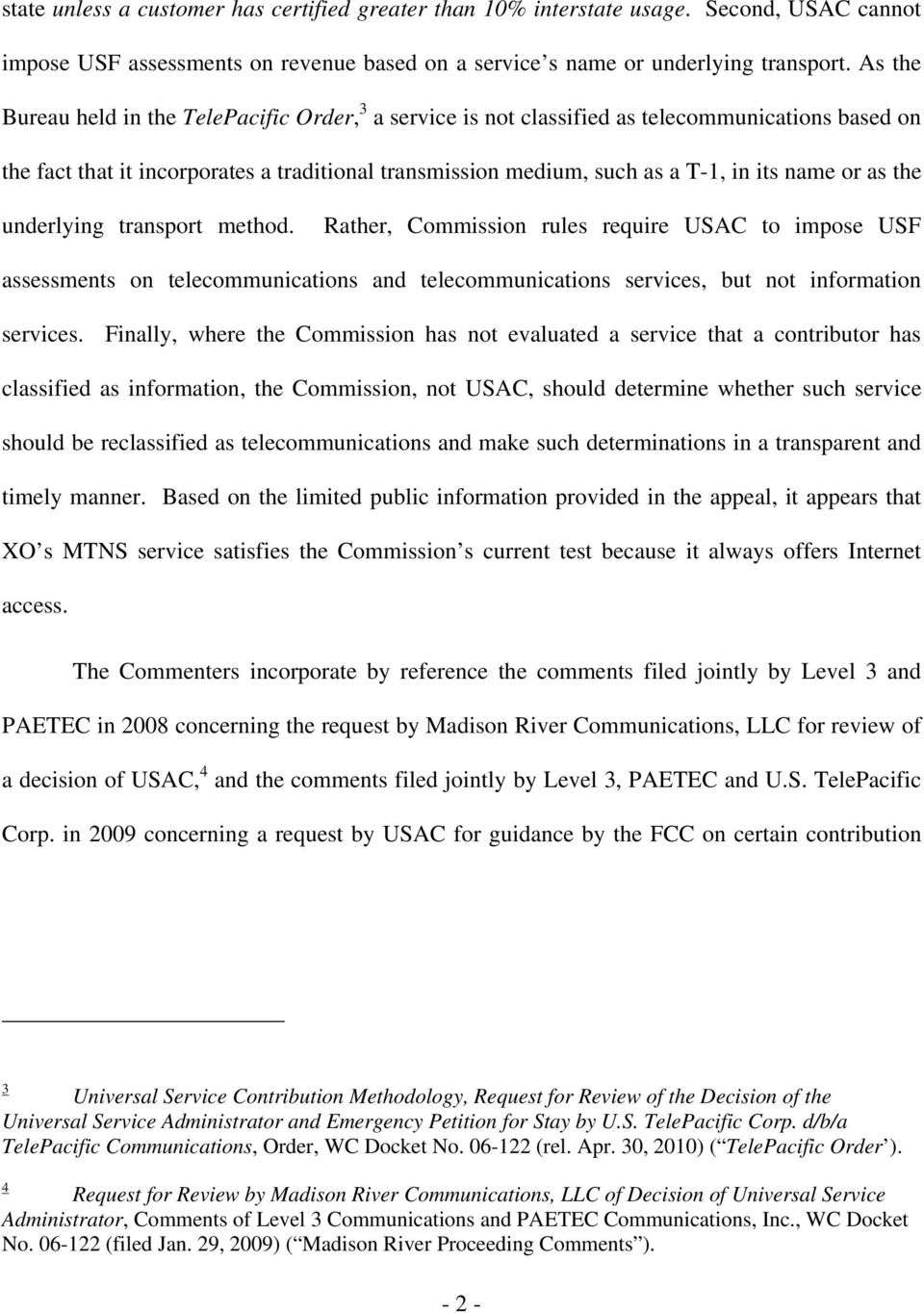 or as the underlying transport method. Rather, Commission rules require USAC to impose USF assessments on telecommunications and telecommunications services, but not information services.