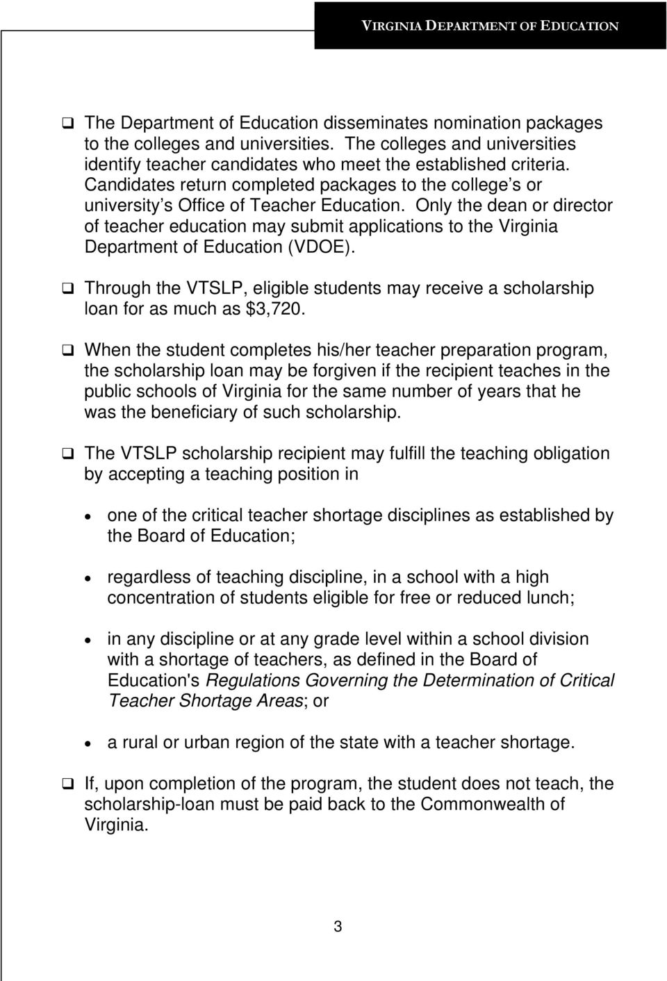 Only the dean or director of teacher education may submit applications to the Virginia Department of Education (VDOE).