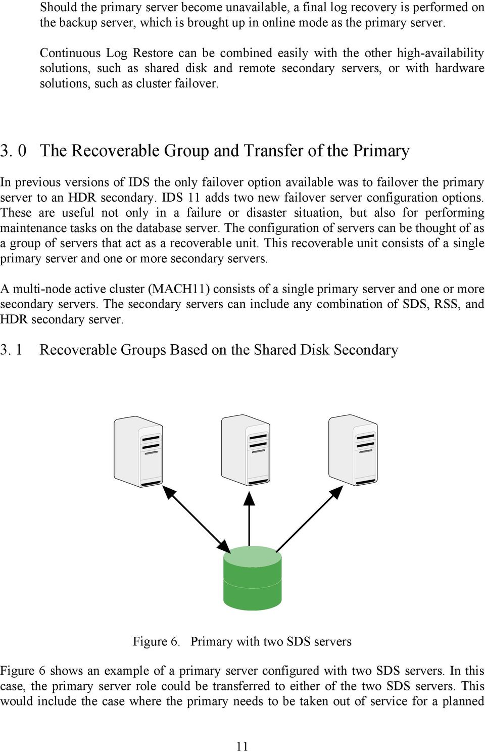 0 The Recoverable Group and Transfer of the Primary In previous versions of IDS the only failover option available was to failover the primary server to an HDR secondary.