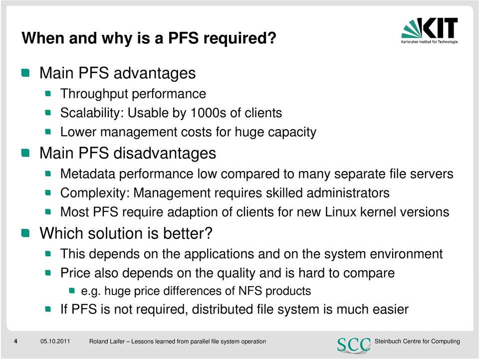 compared to many separate file servers Complexity: Management requires skilled administrators Most PFS require adaption of clients for new Linux kernel versions Which