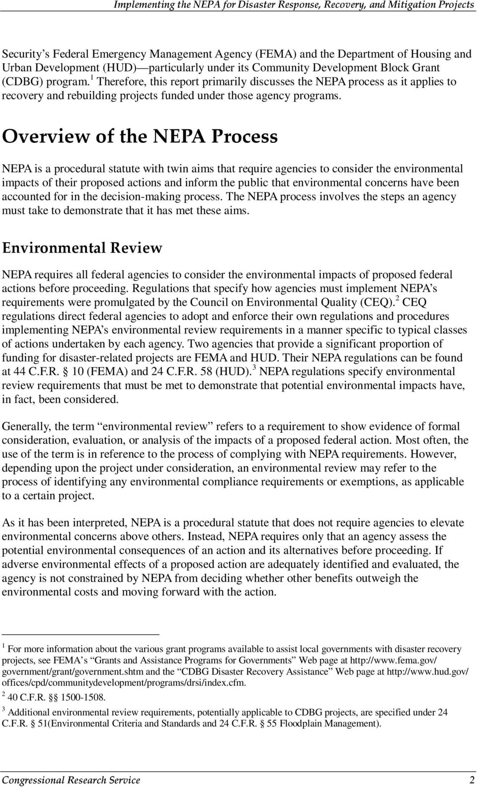 Overview of the NEPA Process NEPA is a procedural statute with twin aims that require agencies to consider the environmental impacts of their proposed actions and inform the public that environmental