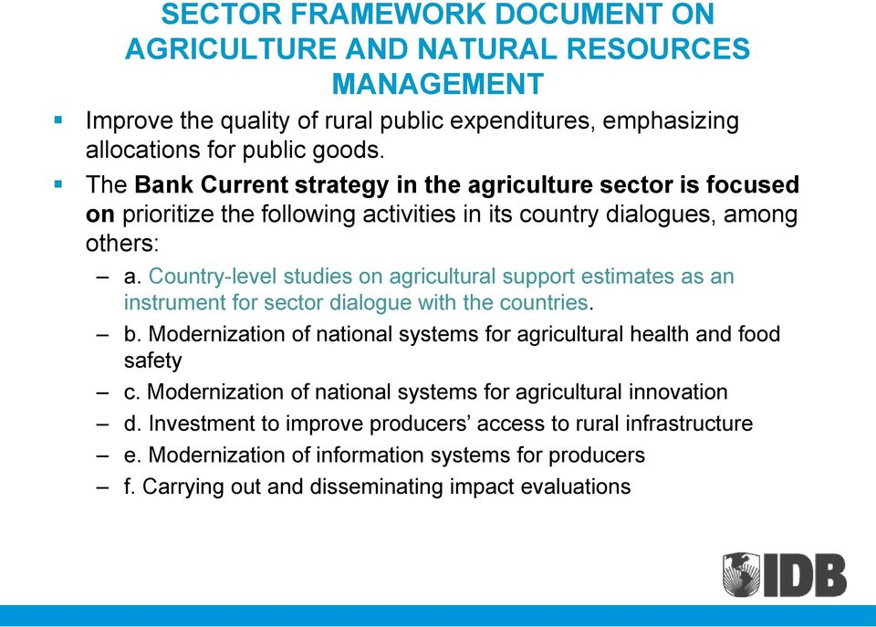 Country-level studies on agricultural support estimates as an instrument for sector dialogue with the countries. b.