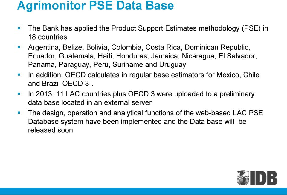 In addition, OECD calculates in regular base estimators for Mexico, Chile and Brazil-OECD 3-.