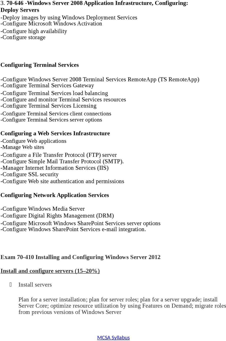 Services load balancing -Configure and monitor Terminal Services resources -Configure Terminal Services Licensing -Configure Terminal Services client connections -Configure Terminal Services server