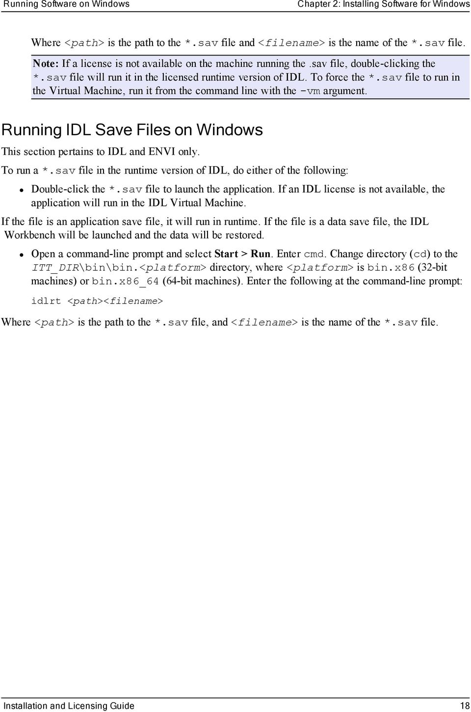 Running IDL Save Files on Windows This section pertains to IDL and ENVI only. To run a *.sav file in the runtime version of IDL, do either of the following: Double-click the *.