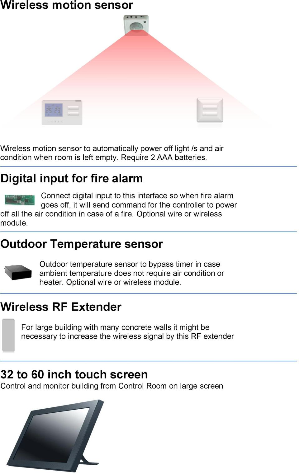 Optional wire or wireless module. Outdoor Temperature sensor Outdoor temperature sensor to bypass timer in case ambient temperature does not require air condition or heater.