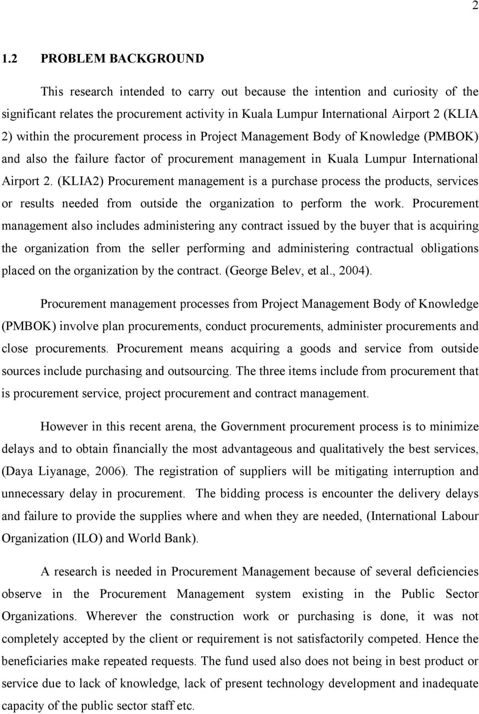 (KLIA2) Procurement management is a purchase process the products, services or results needed from outside the organization to perform the work.