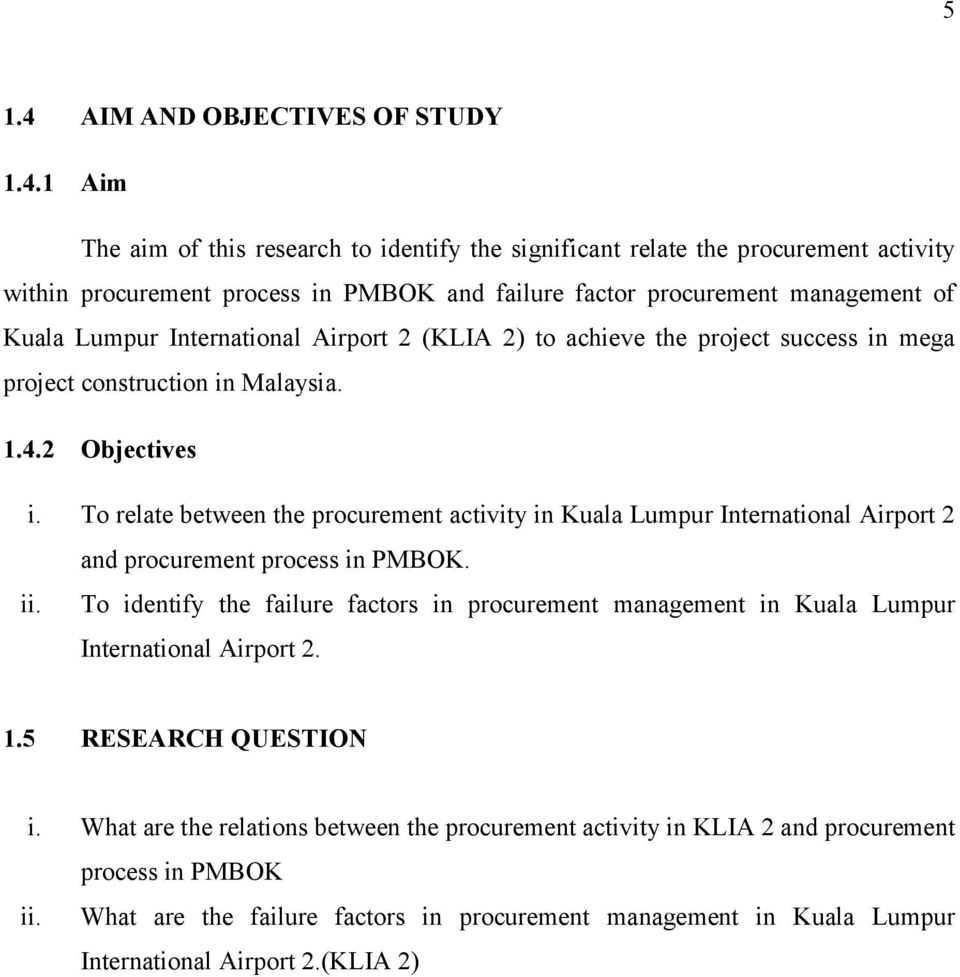 1 Aim The aim of this research to identify the significant relate the procurement activity within procurement process in PMBOK and failure factor procurement management of Kuala Lumpur International